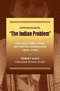 "Editorializing ""The Indian Problem"": The New York Times on Native Americans, 1860-1900"