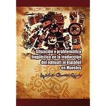 Situacion y problematica linguistica en la traduccion del nahuatl al espanol en Morelos