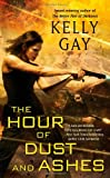 The Hour of Dust and Ashes, Kelly Gay, 1451625472
