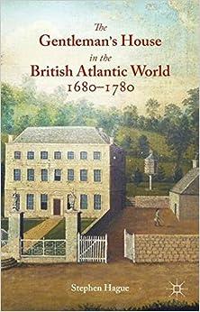 Gentleman's House in the British Atlantic World, 1680-1780