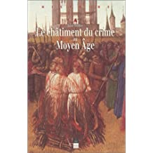Le châtiment du crime au Moyen Age : XIIe-XVIe siècles
