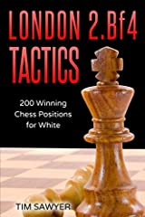 London 2.Bf4 Tactics: 200 Winning Chess Positions for White (Chess Tactics for White) Paperback