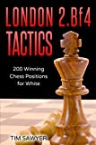 London 2.bf4 Tactics: 200 Winning Chess Positions For White (chess Tactics For White)-Tim Sawyer
