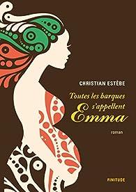 Toutes les barques s'appellent Emma par Christian Estèbe