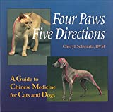 Four Paws, Five Directions: A Guide to Chinese Medicine for Cats and Dogs by Cheryl Schwartz (1996-07-01)