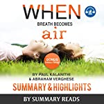 Summary: When Breath Becomes Air: by Paul Kalanithi and Abraham Verghese | Summary & Highlights - with BONUS Critics Corner |  Summary Reads