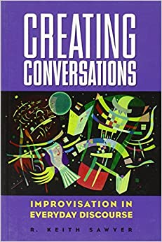 Creating Conversations: Improvisation in Everyday Discourse (Perspectives on Creativity)