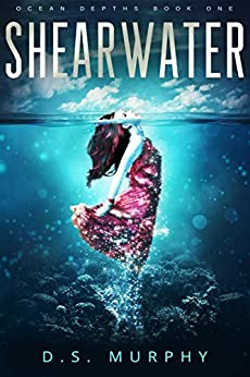 Shearwater: A mermaid romance (part one) by [Murphy, D.S.]