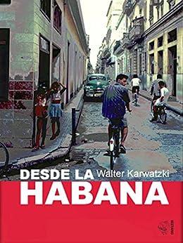 Desde la Habana por [Karwatzki, Walter]