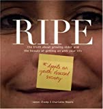 img - for Ripe: The Truth About Growing Older And The Beauty Of Getting On With Your Life book / textbook / text book