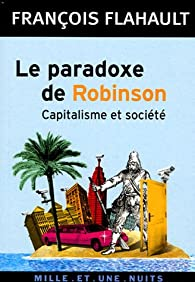 Le paradoxe de Robinson : Capitalisme et société par François Flahault