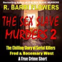 The Sex Slave Murders: The Chilling Story of Serial Killers Fred & Rosemary West, A True Crime Short Audiobook by R. Barri Flowers Narrated by John Eastman