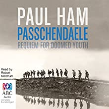 Passchendaele: Requiem for Doomed Youth Audiobook by Paul Ham Narrated by Robert Meldrum