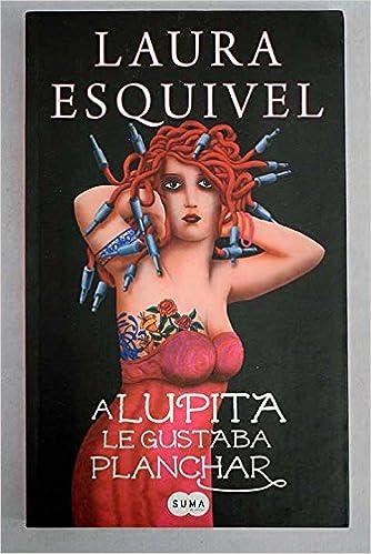 A Lupita Le Gustaba Planchar Laura Esquivel 9789587587425 Books