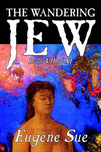 Read Online The Wandering Jew, Book VII of XI by Eugene Sue, Fiction, Fantasy, Horror, Fairy Tales, Folk Tales, Legends & Mythology PDF