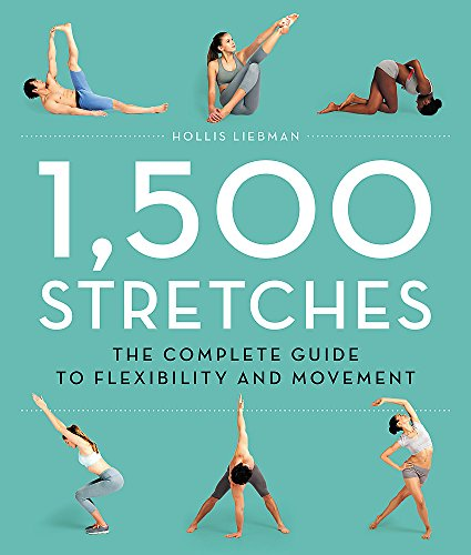1,500 Stretches: The Complete Guide to Flexibility and Movement (Best Yoga Poses For Flexibility)