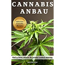 Cannabis Anbau Hanf zu Hause anbauen die perfekte Growbox Anleitung inklusive Cannabis Rezepte (German Edition)