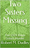 Two Sisters Missing: The 1974 Reker Sisters Murder