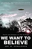 img - for We Want to Believe: Faith and Gospel in The X-files book / textbook / text book