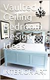 bedroom design idea Vaulted Ceiling Bedroom Design Ideas