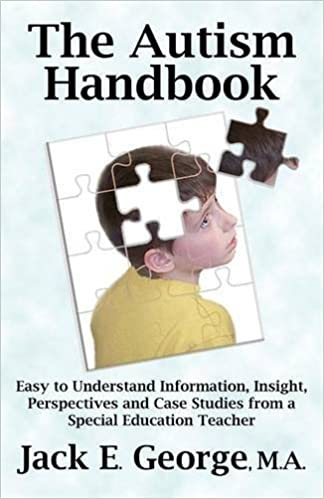 The Autism Handbook: Easy to Understand Information, Insight, Perspectives and Case Studies from a Special Education Teacher by Jack E. George (2009-08-30)