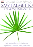 Saw Palmetto: Hormone Enhancer: Safe and Effective Self-Care for Impotence, Asthma, and Bronchitis (Natural Care Library)
