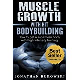 Bodybuilding: Muscle Growth with HIT Bodybuilding: How to get a Superhero Body with High Intensity Training (Strength Training, Bodybuilding Training, Weight Lifting)
