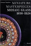 Miniature Masterpieces: Mosaic Glass, 1838-1924