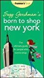 Suzy Gershmans Born to Shop New York: The Ultimate Guide for People Who Love to Shop