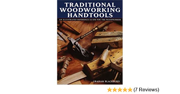 Traditional Woodworking Handtools An Illustrated Reference Guide