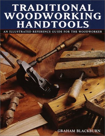 Traditional Woodworking Handtools, An Illustrated Reference Guide for the ()