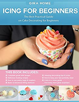 Icing For Beginners: The Best Practical Guide on Cake Decorating for Beginners