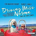 Driving Miss Norma: Sag Ja zum Leben | Tim Bauerschmidt,Ramie Liddle