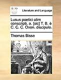 Lusus Poetici Olim Conscripti, a [Sic] T B È C C C Oxon Discipulo, Thomas Bisse, 1170497160