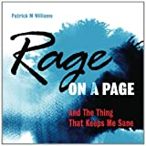Rage on a Page and the Thing That Keeps Me Sane, Patrick Williams, 1463716842