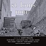 St. Louis Noir |  various authors,Scott Phillips - editor