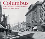 Columbus and the Ohio State University Then and Now, Kathy Mast Kane and Doreen Uhas Sauer, 160710010X