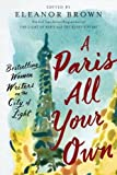 A Paris All Your Own: Bestselling Women Writers on the City of Light