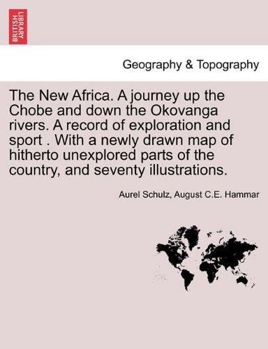 The New Africa. A journey up the Chobe and down the Okovanga rivers. A record of exploration and sport . With a newly drawn map of hitherto unexplored parts of the country, and seventy illustrations. ebook