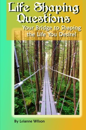 Life Shaping Questions: Your bridge to shaping the life you desire!
