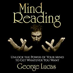 Mind Reading: Unlock the Power of Your Mind to Get Whatever You Want