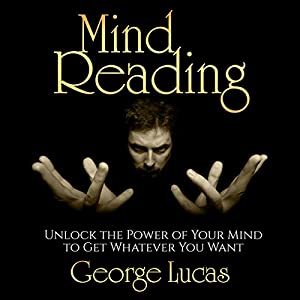 Mind Reading: Unlock the Power of Your Mind to Get Whatever You Want Audiobook