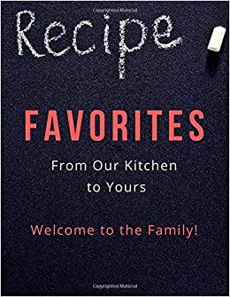 Recipe Favorites From Our Kitchen To Yours Welcome To The ...
