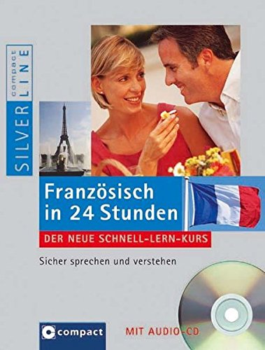 Französisch in 24 Stunden: Der neue Schnell-Lern-Kurs, sicher sprechen und verstehen (Compact SilverLine)