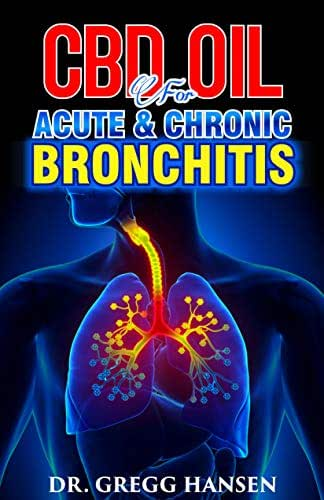 CBD OIL FOR ACUTE & CHRONIC BRONCHITIS: How to successfully treat BRONCHITIS using CBD OIL