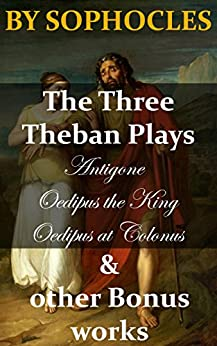 the three theban plays by sophocles essay Oedipus the king from the three theban plays that is written by sophocles represents readers a number of episodes about the life of the odipus, his victories and.