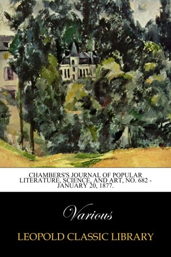 Chambers's Journal of Popular Literature, Science, and Art, No. 682 - January 20, 1877. pdf epub