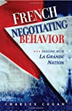 French Negotiating Behavior, Charles Cogan, 1929223528