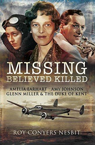 Missing: Believed Killed: Amelia Earhart, Amy Johnson, Glenn Miller and the Duke of Kent