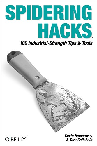 Spidering Hacks: 100 Industrial-Strength Tips & Tools ()